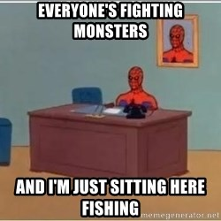 Spiderman Desk - Everyone's fighting monsters And I'm just sitting here fishing