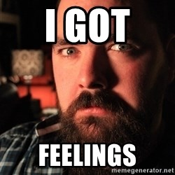 Intense Bearded Man - I GOT  FEELINGS