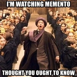 professor quirrell - i'm watching memento thought you ought to know