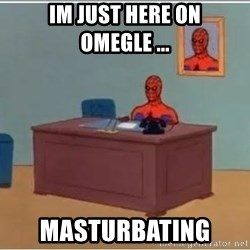 Spiderman Desk - im just here on omegle ... MASTURBATING