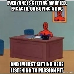 Spiderman Desk - everyone is getting married, engaged, or buying a dog and im just sitting here listening to passion pit
