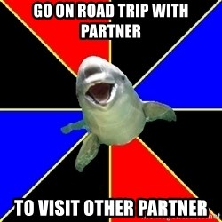 Polyamorous Porpoise - Go On road trip with partner to visit other partner