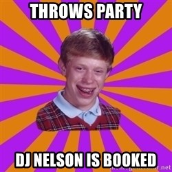 Unlucky Brian Strikes Again - Throws Party DJ Nelson Is Booked
