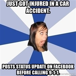 Annoying Facebook Girl - just got injured in a car accident. posts status update on facebook before calling 9-1-1.