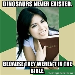 Condescending Christian - DInosaurs never existed. because they weren't in the bible.