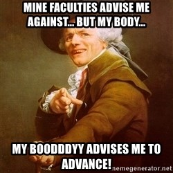 Joseph Ducreux - Mine faculties advise me against... But MY body... MY BOODDDYY ADVISES ME TO ADVANCE!