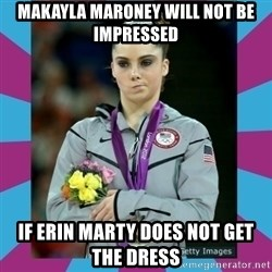 Makayla Maroney  - Makayla Maroney will not be impressed if erin marty does not get the dress