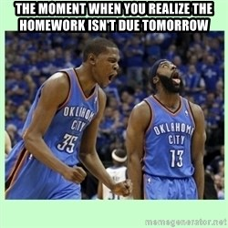 durant harden - The moment when you realize the homework isn't due tomorrow
