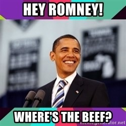 Barack Obama - Hey Romney! Where's the beef?