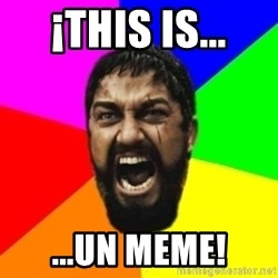 sparta - ¡THIS IS... ...UN MEME!
