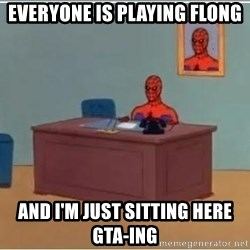 Spiderman Desk - Everyone IS playing Flong And I'm Just Sitting here GTA-ing