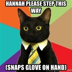 Business Cat - Hannah please step this way (snaps glove on hand)