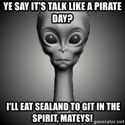 HetaOni Steve - Ye say it's Talk Like a Pirate Day?  I'll eat Sealand to git in the spirit, mateys!