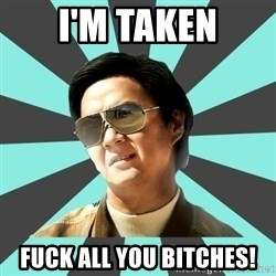 mr chow - I'm Taken Fuck all you bitches!