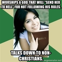 "Condescending Christian - Worships a god that will ""send her to hell"" for not following his rules. talks down to non-christians."