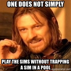 One Does Not Simply - one does not simply play the sims without trapping a sim in a pool