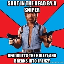 Chuck Norris  - shot ın the head by a snıper headbutts the bullet and breaks ınto frenzy