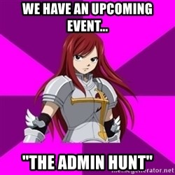 "Erza Scarlet - We have an upcoming event... ""the admin hunt"""