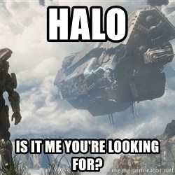Halo 4 - Halo Is it me you're looking for?