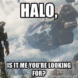 Halo 4 - Halo, Is it me you're looking for?