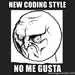 no me gusta - New Coding Style No Me Gusta