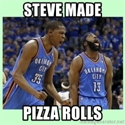 durant harden - STEVE MADE PIZZA ROLLS