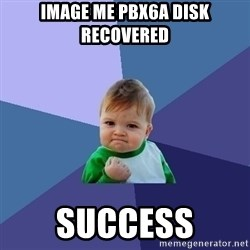 Success Kid - image me pbx6a disk recovered  SUCCESS