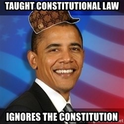 Scumbag Obama - taught constitutional law ignores the constitution
