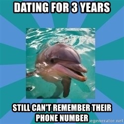 Dyscalculic Dolphin - Dating for 3 years still can't remember their phone number
