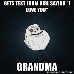 """Forever Alone - Gets text from girl saying """"I love you"""" Grandma"""