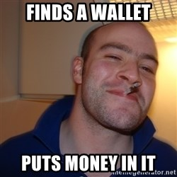 Good Guy Greg - finds a wallet puts money in it