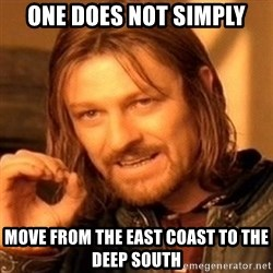 One Does Not Simply - one does not simply move from the east coast to the deep south