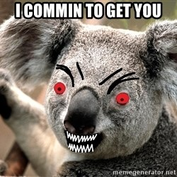 Abortion Koala - i commin to get you