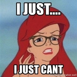 Hipster Ariel- - I just.... i just CAnt