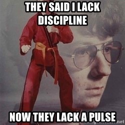 PTSD Karate Kyle - They said i lack discipline now they lack a pulse