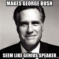 RomneyMakes.com - Makes George Bush Seem Like Genius speaker