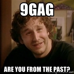 Roy IT Crowd - 9gag are you from the past?