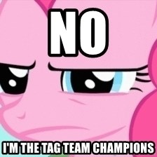 Pinkie Pie Stare - no i'm the tag team champions