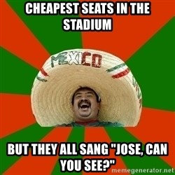 """Successful Mexican - CHEAPEST SEATS IN THE STADIUM BUT THEY ALL SANG """"JOSE, CAN YOU SEE?"""""""