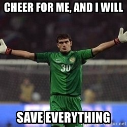 Real Goalkeeper - Cheer for me, AND I WILL SAVE EVERYTHING