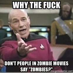 """star trek wtf - why the fuck don't people in zombie movies say """"zombies?"""""""