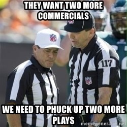 NFL Referees - They want two more commercials We need to phuck up two more plays