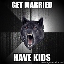 Insanity Wolf - GET MARRIED HAVE KIDS
