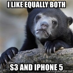 Confession Bear - I LIKE EQUALLY BOTH S3 AND IPHONE 5