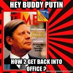 Helmut looking at top right image corner. - HEY BUDDY PUTIN HOW 2 GET BACK INTO OFFICE ?