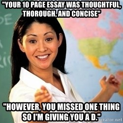 """Unhelpful High School Teacher - """"Your 10 page essay was thoughtful, thorough, and concise"""" """"However, you missed one thing so I'm giving you a D."""""""