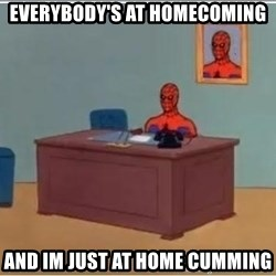 Spiderman Desk - Everybody's at homecoming and im just at home cumming