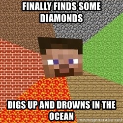 Minecraft Guy - finally finds some diamonds digs up and drowns in the ocean