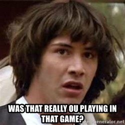 Conspiracy Keanu - was that really ou playing in that game?