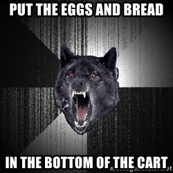 Insanity Wolf - put the eggs and bread in the bottom of the cart